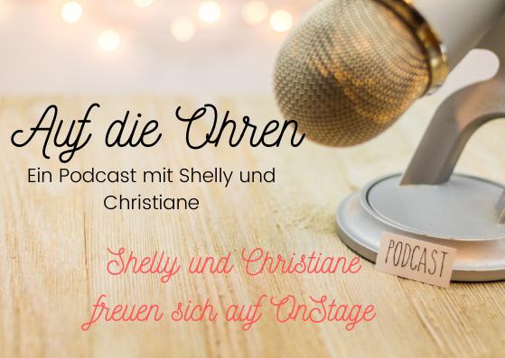 Auf die Ohren - Eim Podcast mit Shelly und Christiane - Shelly und Christiane freuen sich auf OnStage - Werbegrafik