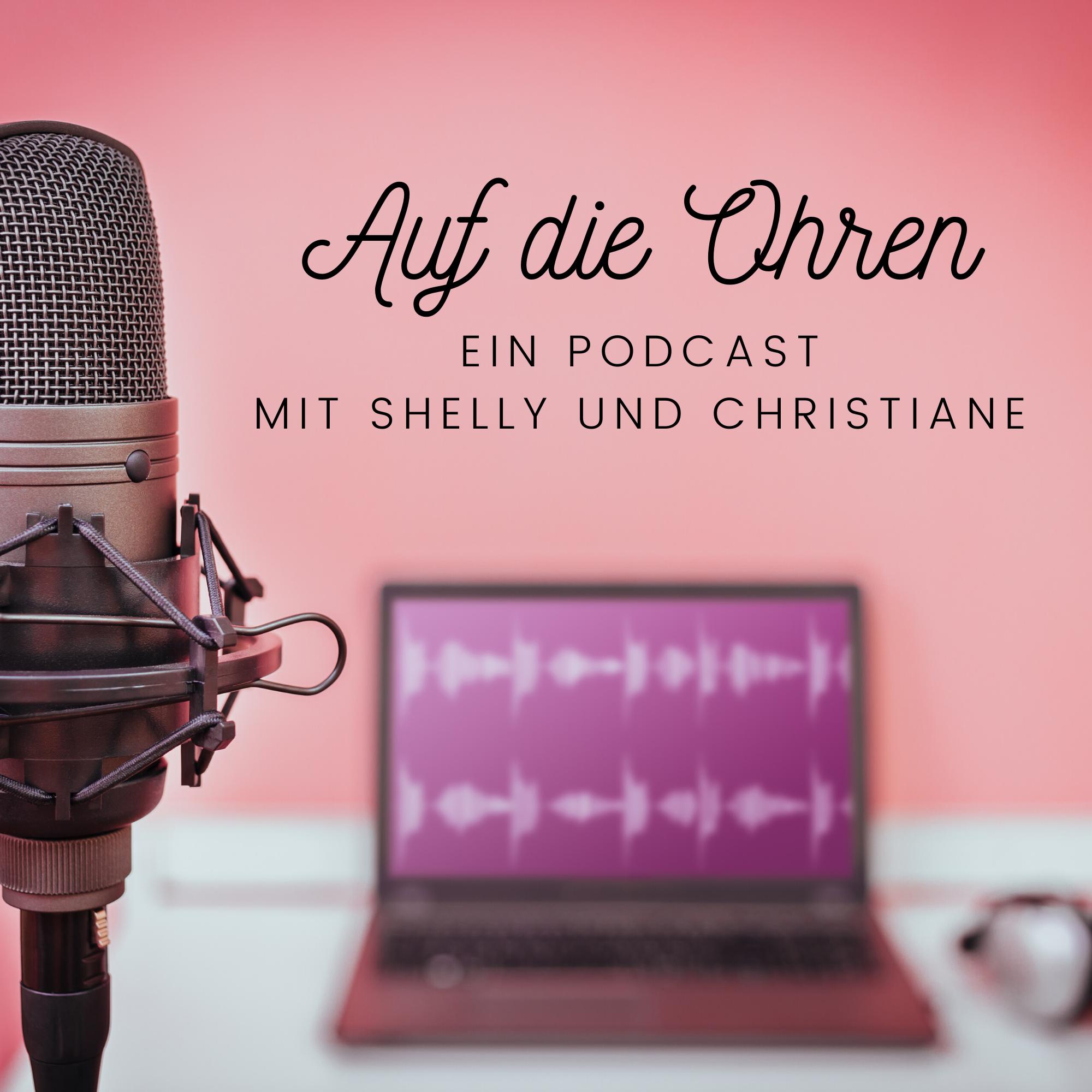 Auf die Ohren - Ein Podcast mit Shelly und Christiane